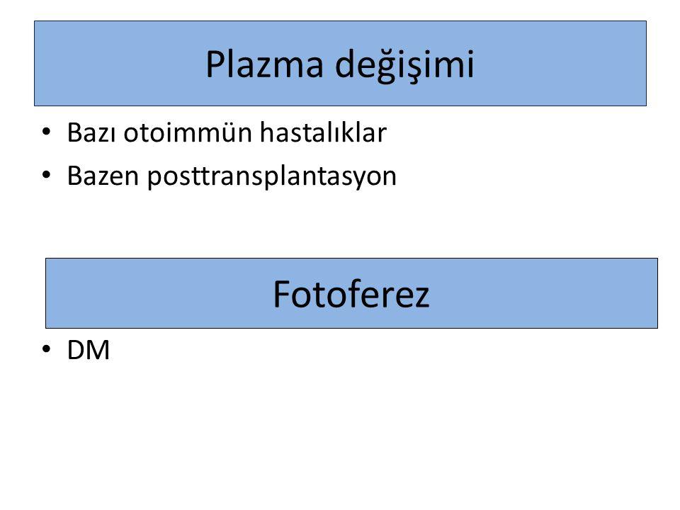 Plazma değişimi Bazı otoimmün hastalıklar Bazen posttransplantasyon DM Fotoferez