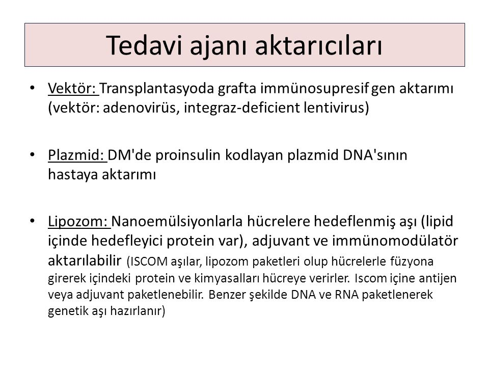 Tedavi ajanı aktarıcıları Vektör: Transplantasyoda grafta immünosupresif gen aktarımı (vektör: adenovirüs, integraz-deficient lentivirus) Plazmid: DM'