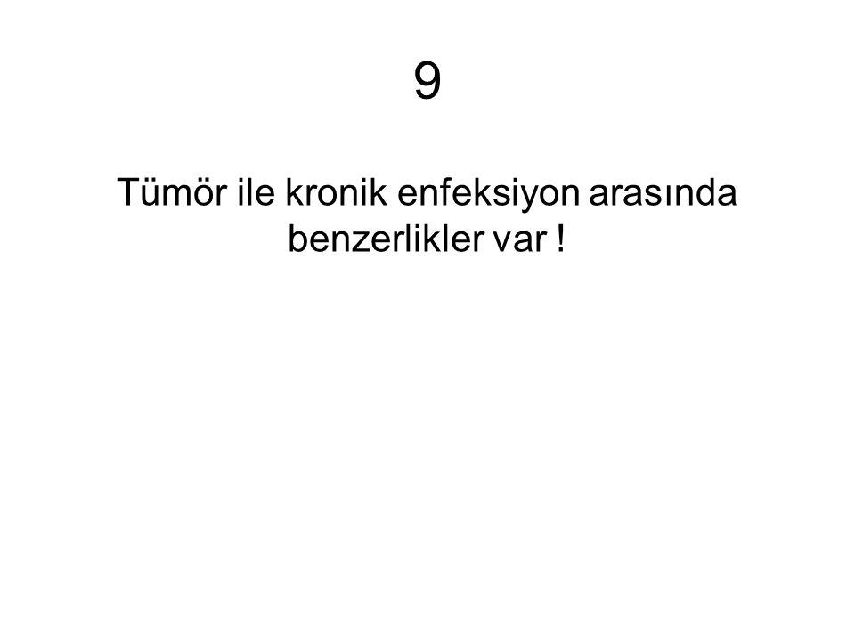 9 Tümör ile kronik enfeksiyon arasında benzerlikler var !