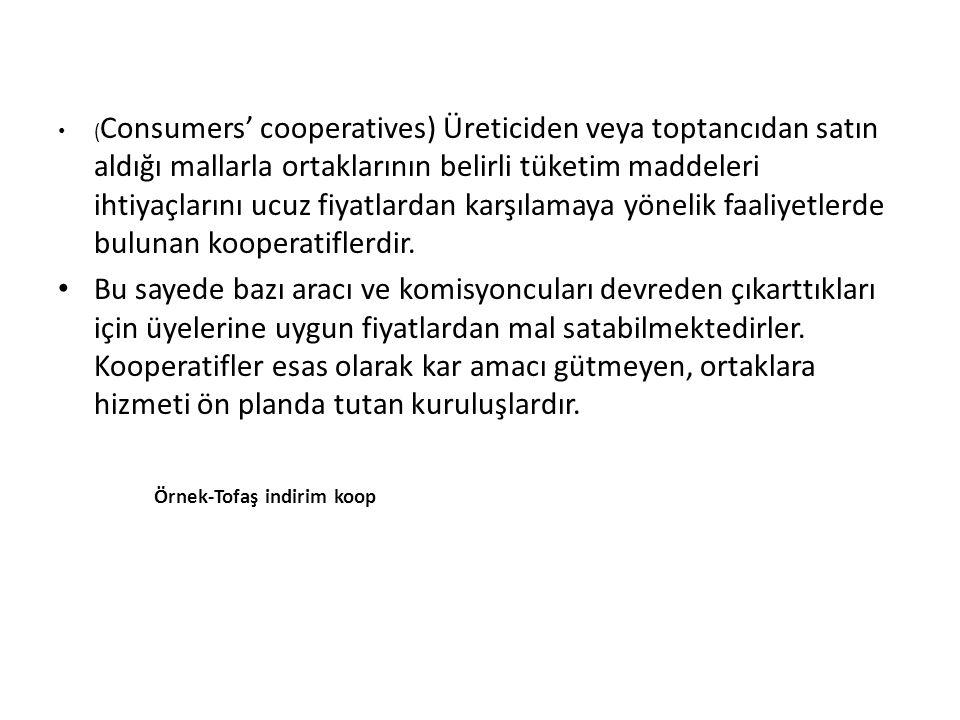 ( Consumers' cooperatives) Üreticiden veya toptancıdan satın aldığı mallarla ortaklarının belirli tüketim maddeleri ihtiyaçlarını ucuz fiyatlardan kar