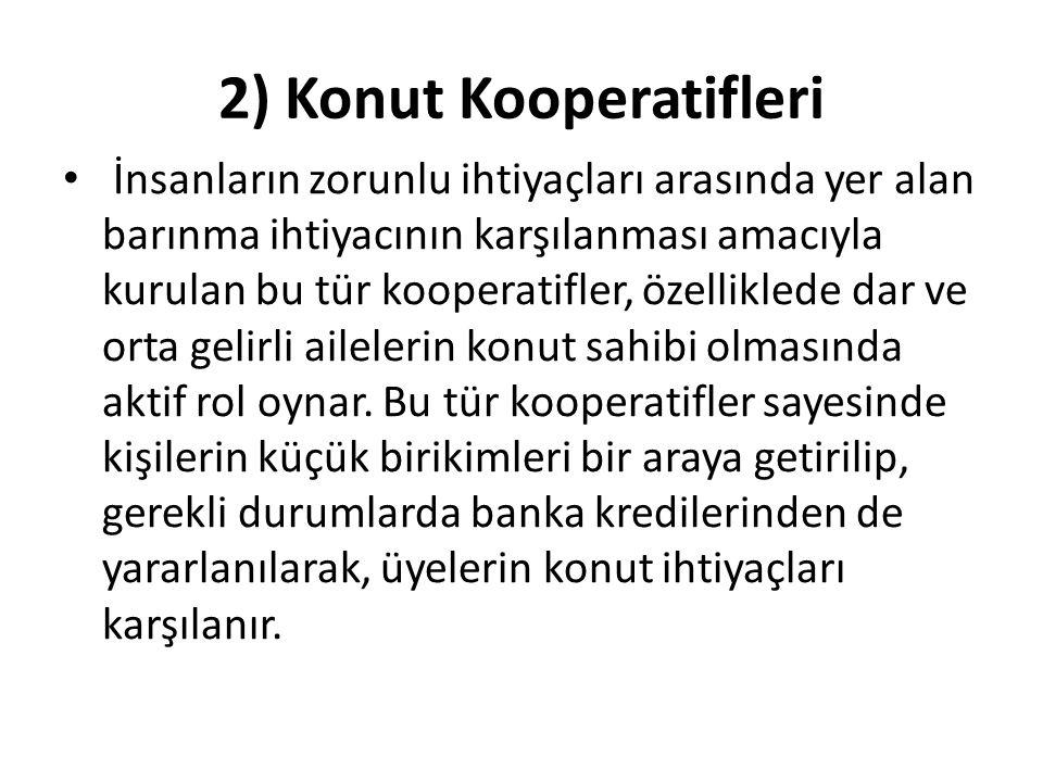 2) Konut Kooperatifleri İnsanların zorunlu ihtiyaçları arasında yer alan barınma ihtiyacının karşılanması amacıyla kurulan bu tür kooperatifler, özell