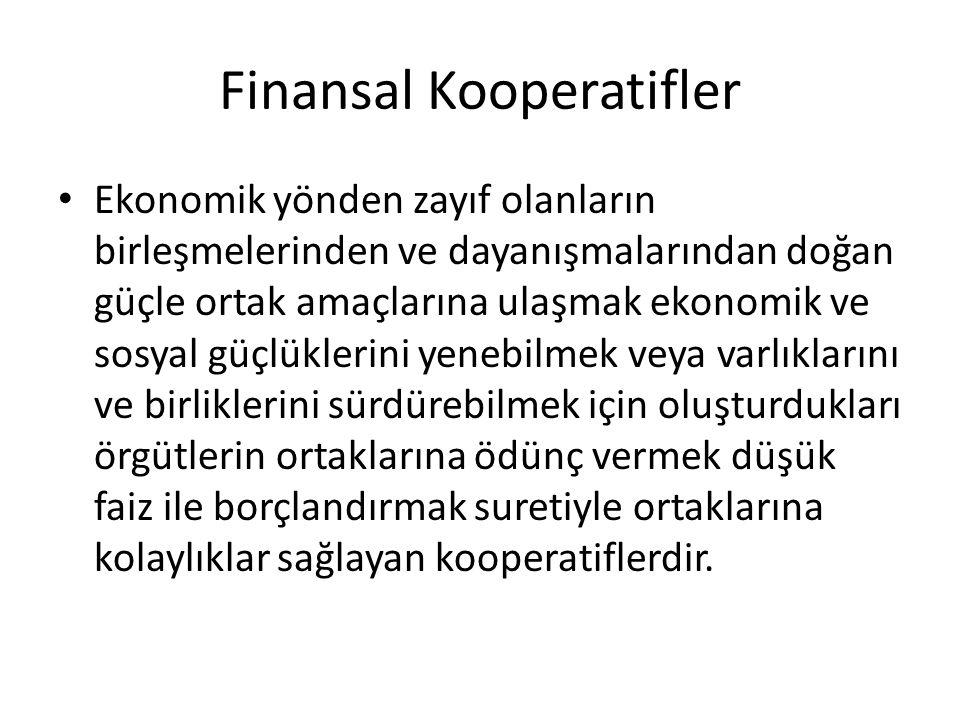 Finansal Kooperatifler Ekonomik yönden zayıf olanların birleşmelerinden ve dayanışmalarından doğan güçle ortak amaçlarına ulaşmak ekonomik ve sosyal g