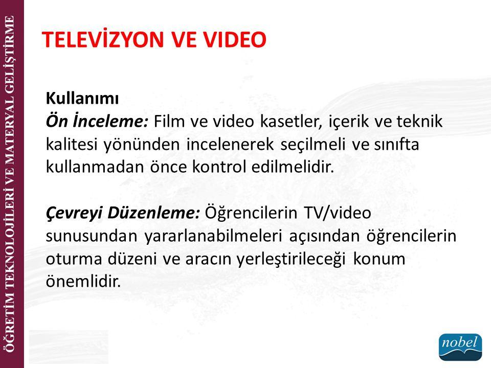 TELEVİZYON VE VIDEO Kullanımı Ön İnceleme: Film ve video kasetler, içerik ve teknik kalitesi yönünden incelenerek seçilmeli ve sınıfta kullanmadan önce kontrol edilmelidir.