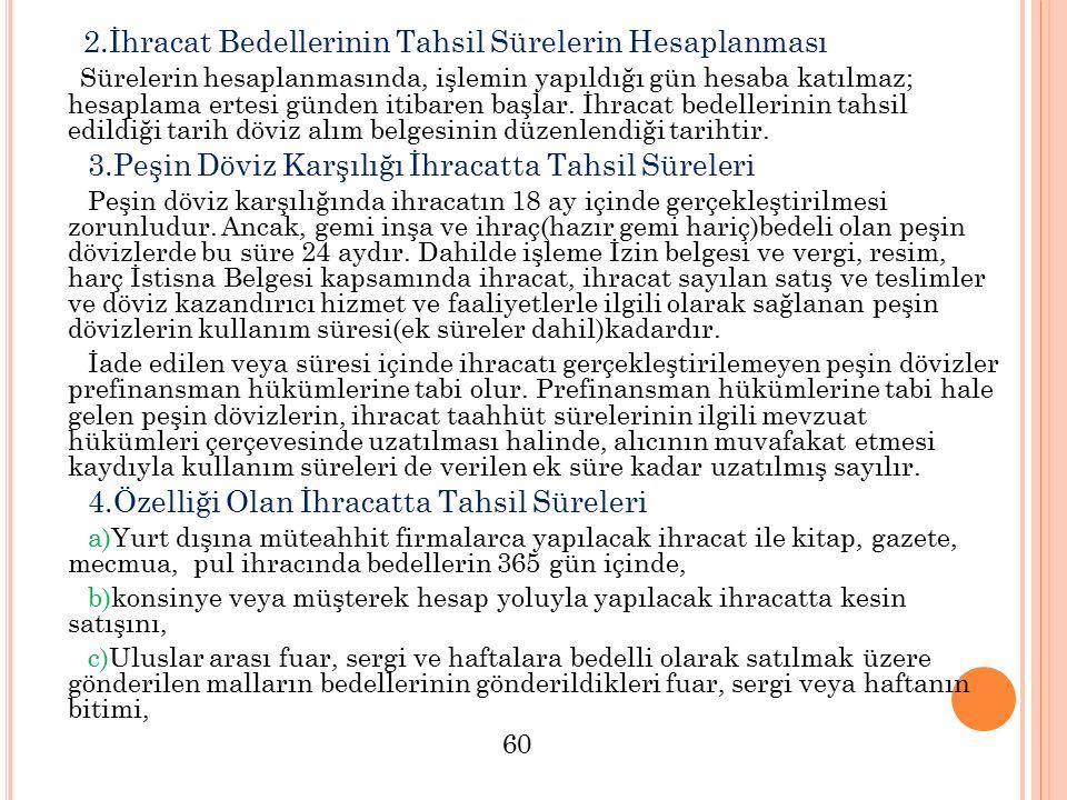2.İhracat Bedellerinin Tahsil Sürelerin Hesaplanması Sürelerin hesaplanmasında, işlemin yapıldığı gün hesaba katılmaz; hesaplama ertesi günden itibare
