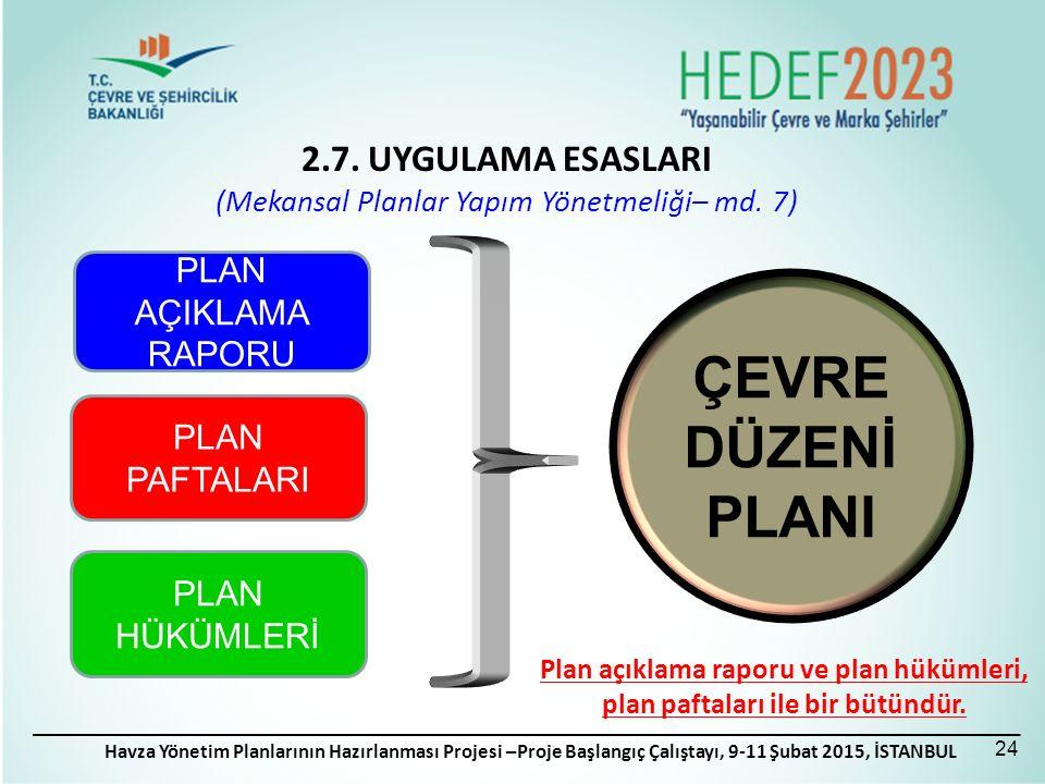 Havza Yönetim Planlarının Hazırlanması Projesi –Proje Başlangıç Çalıştayı, 9-11 Şubat 2015, İSTANBUL PLAN PAFTALARI PLAN AÇIKLAMA RAPORU PLAN HÜKÜMLERİ ÇEVRE DÜZENİ PLANI Plan açıklama raporu ve plan hükümleri, plan paftaları ile bir bütündür.