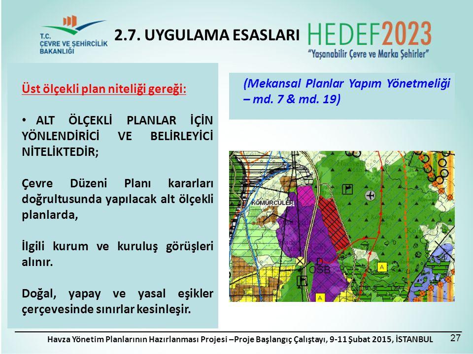 Havza Yönetim Planlarının Hazırlanması Projesi –Proje Başlangıç Çalıştayı, 9-11 Şubat 2015, İSTANBUL Üst ölçekli plan niteliği gereği: ALT ÖLÇEKLİ PLANLAR İÇİN YÖNLENDİRİCİ VE BELİRLEYİCİ NİTELİKTEDİR; Çevre Düzeni Planı kararları doğrultusunda yapılacak alt ölçekli planlarda, İlgili kurum ve kuruluş görüşleri alınır.