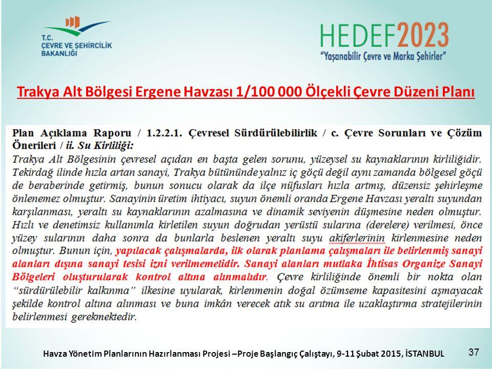 Trakya Alt Bölgesi Ergene Havzası 1/100 000 Ölçekli Çevre Düzeni Planı 37 Havza Yönetim Planlarının Hazırlanması Projesi –Proje Başlangıç Çalıştayı, 9-11 Şubat 2015, İSTANBUL