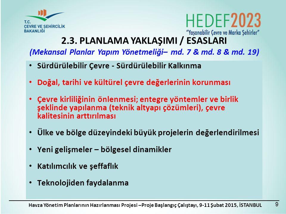 Havza Yönetim Planlarının Hazırlanması Projesi –Proje Başlangıç Çalıştayı, 9-11 Şubat 2015, İSTANBUL Sürdürülebilir Çevre - Sürdürülebilir Kalkınma Doğal, tarihi ve kültürel çevre değerlerinin korunması Çevre kirliliğinin önlenmesi; entegre yöntemler ve birlik şeklinde yapılanma (teknik altyapı çözümleri), çevre kalitesinin arttırılması Ülke ve bölge düzeyindeki büyük projelerin değerlendirilmesi Yeni gelişmeler – bölgesel dinamikler Katılımcılık ve şeffaflık Teknolojiden faydalanma 2.3.