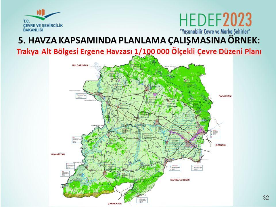 32 5. HAVZA KAPSAMINDA PLANLAMA ÇALIŞMASINA ÖRNEK: Trakya Alt Bölgesi Ergene Havzası 1/100 000 Ölçekli Çevre Düzeni Planı