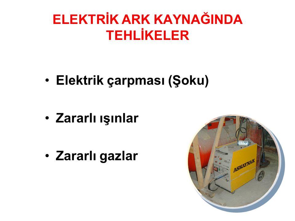ELEKTRİK ARK KAYNAĞINDA TEHLİKELER Elektrik çarpması (Şoku) Zararlı ışınlar Zararlı gazlar