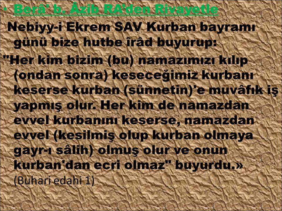 Berâ' b. Âzib RA'den Rivayetle Nebiyy-i Ekrem SAV Kurban bayramı günü bize hutbe îrâd buyurup:
