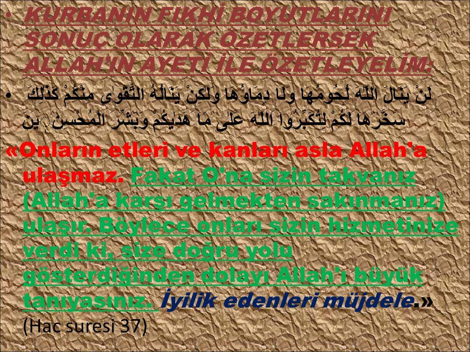 KURBANIN FIKHİ BOYUTLARINI SONUÇ OLARAK ÖZETLERSEK ALLAH'IN AYETİ İLE ÖZETLEYELİM: لَنْ يَنَالَ اللّٰهَ لُحُومُهَا وَلَا دِمَاؤُهَا وَلٰكِنْ يَنَالُهُ