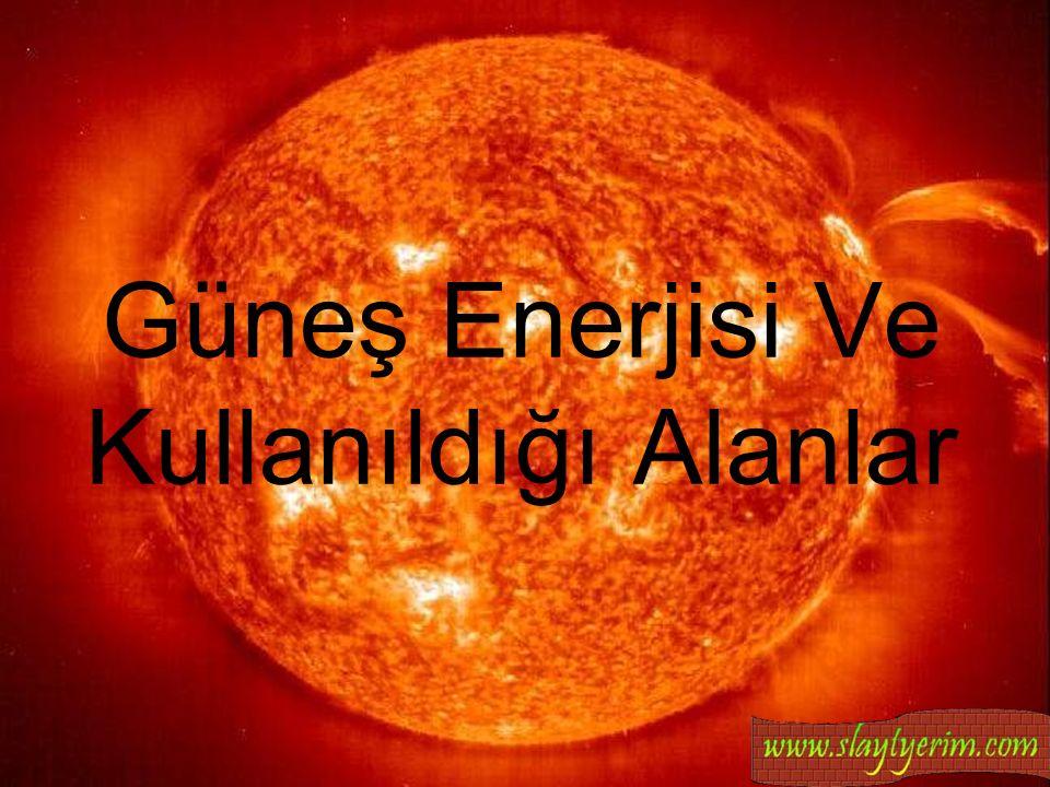 www.slaytyerim.com Güneş Enerjisi Ve Kullanıldığı Alanlar