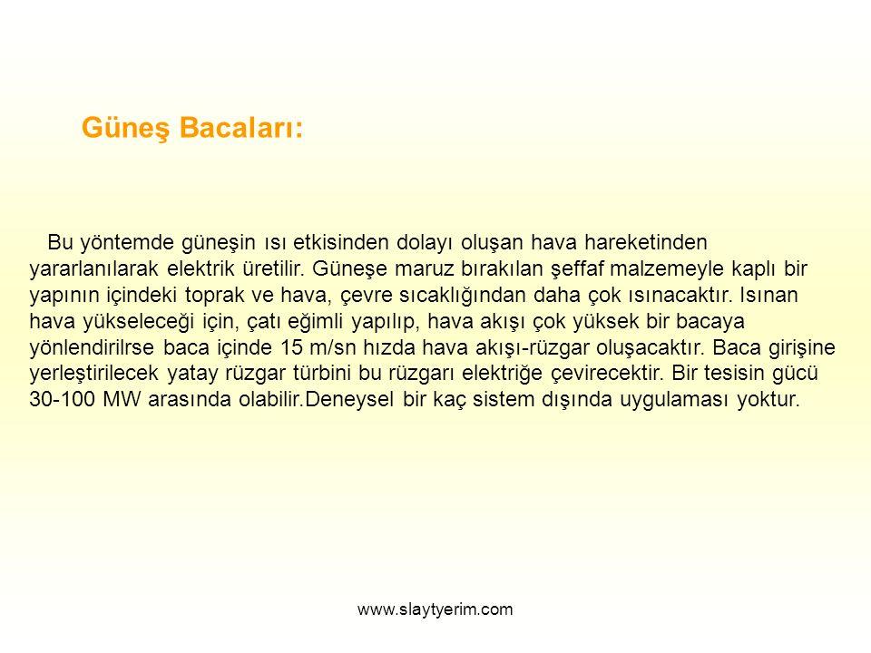 www.slaytyerim.com Güneş Bacaları: Bu yöntemde güneşin ısı etkisinden dolayı oluşan hava hareketinden yararlanılarak elektrik üretilir. Güneşe maruz b