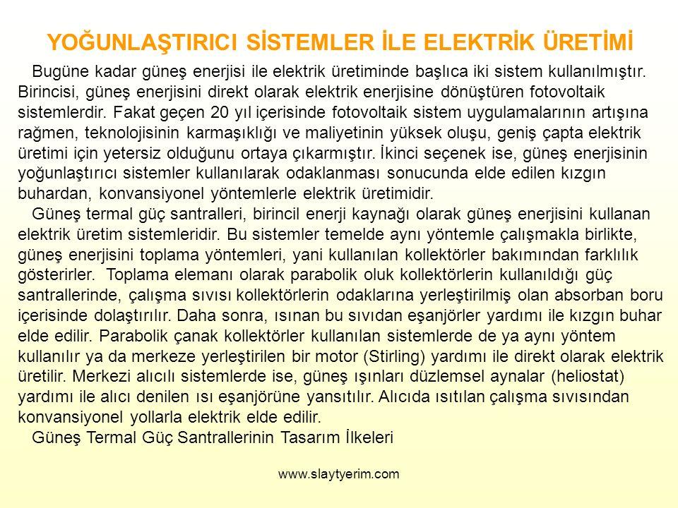 www.slaytyerim.com YOĞUNLAŞTIRICI SİSTEMLER İLE ELEKTRİK ÜRETİMİ Bugüne kadar güneş enerjisi ile elektrik üretiminde başlıca iki sistem kullanılmıştır.