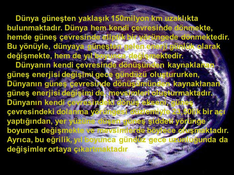 www.slaytyerim.com Dünya güneşten yaklaşık 150milyon km uzaklıkta bulunmaktadır. Dünya hem kendi çevresinde dönmekte, hemde güneş çevresinde eliptik b