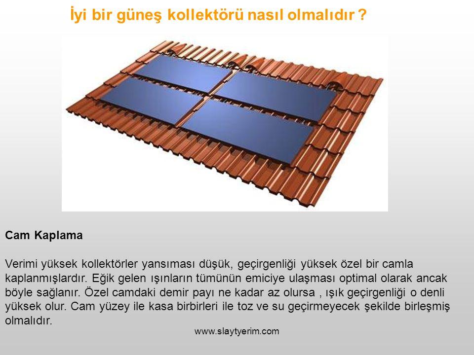 www.slaytyerim.com İyi bir güneş kollektörü nasıl olmalıdır ? Cam Kaplama Verimi yüksek kollektörler yansıması düşük, geçirgenliği yüksek özel bir cam