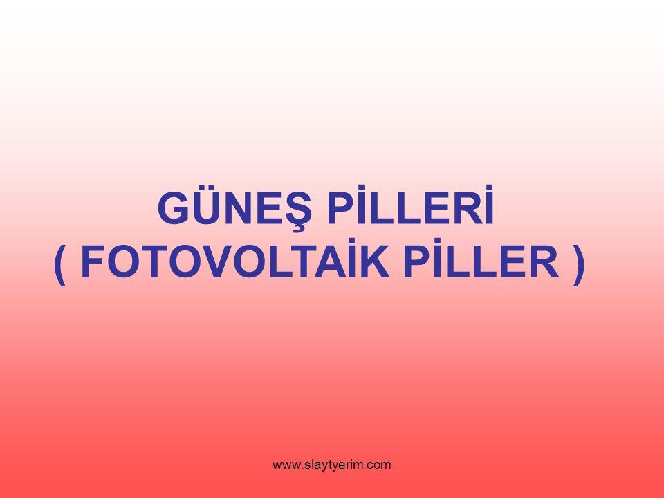 www.slaytyerim.com GÜNEŞ PİLLERİ ( FOTOVOLTAİK PİLLER )