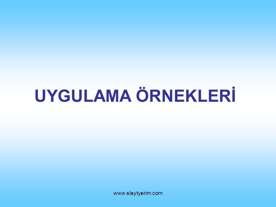 www.slaytyerim.com UYGULAMA ÖRNEKLERİ