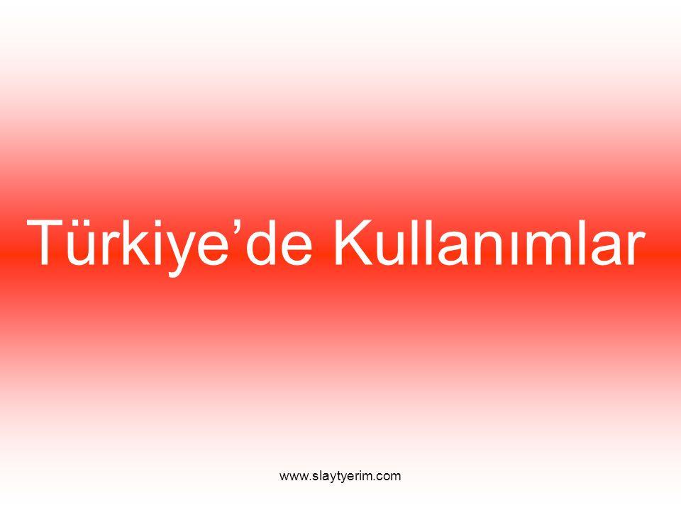 www.slaytyerim.com Türkiye'de Kullanımlar