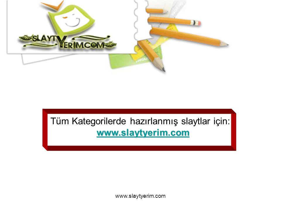 www.slaytyerim.com Tüm Kategorilerde hazırlanmış slaytlar için: www.slaytyerim.com