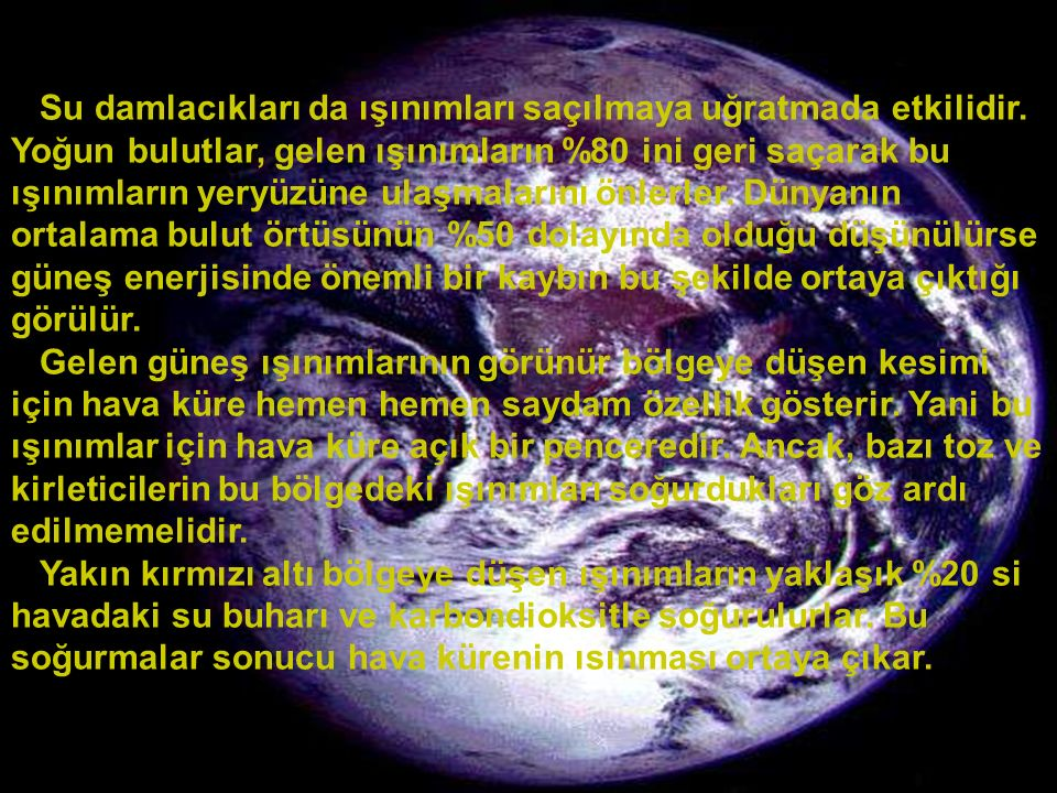 www.slaytyerim.com Güneş ışınımlarının hava küre ile etkileşmeleri sonucu, yeryüzüne gelen toplam güneş ışınım şiddeti, hava küre dışına gelen şiddetin yarısından biraz fazla kalacak denli azalmaktadır.