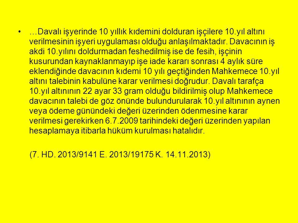 …Davalı işyerinde 10 yıllık kıdemini dolduran işçilere 10.yıl altını verilmesinin işyeri uygulaması olduğu anlaşılmaktadır. Davacının iş akdi 10.yılın