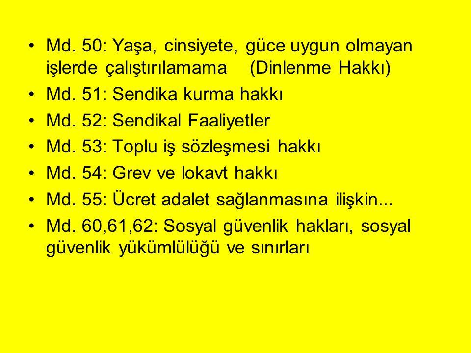 Md. 50: Yaşa, cinsiyete, güce uygun olmayan işlerde çalıştırılamama (Dinlenme Hakkı) Md. 51: Sendika kurma hakkı Md. 52: Sendikal Faaliyetler Md. 53: