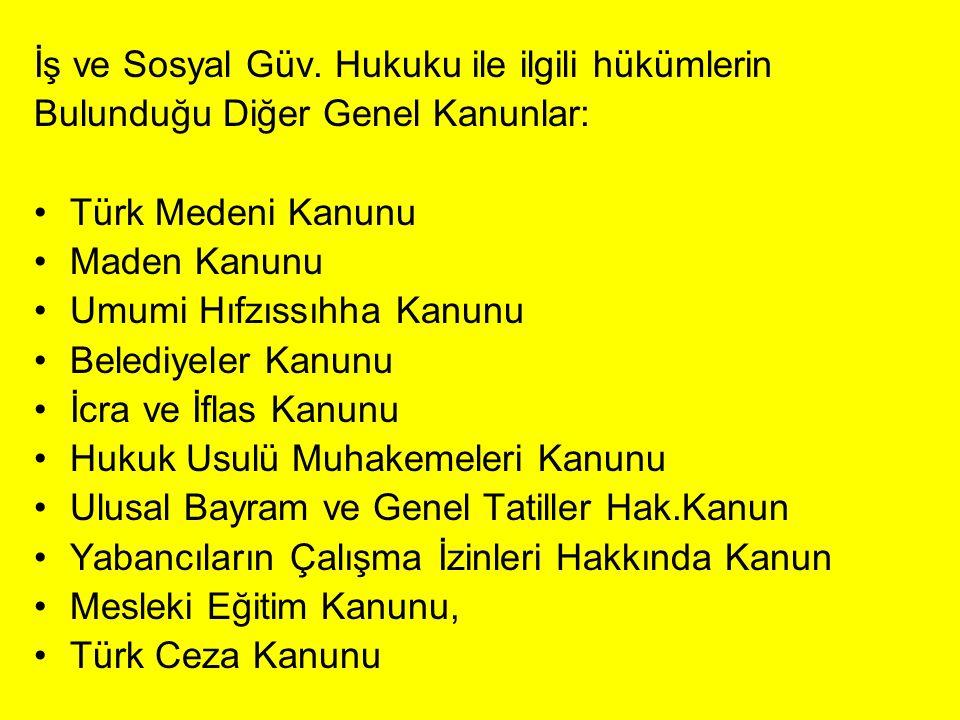 İş ve Sosyal Güv. Hukuku ile ilgili hükümlerin Bulunduğu Diğer Genel Kanunlar: Türk Medeni Kanunu Maden Kanunu Umumi Hıfzıssıhha Kanunu Belediyeler Ka