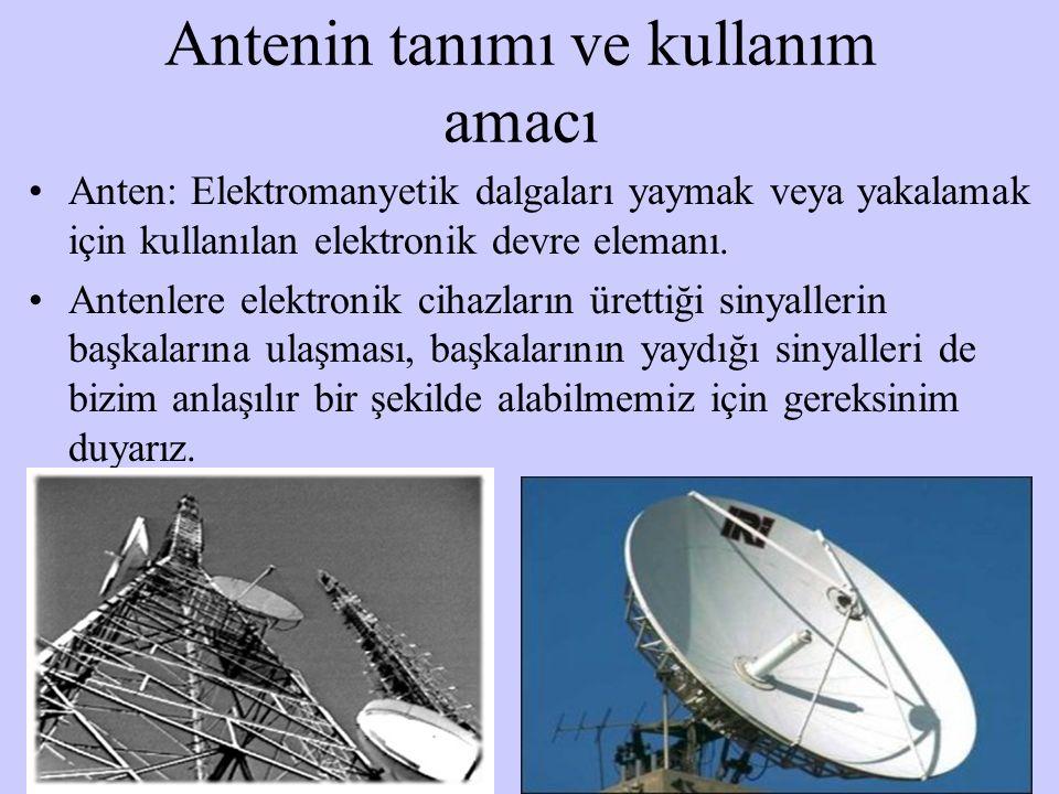 Antenin tanımı ve kullanım amacı Anten: Elektromanyetik dalgaları yaymak veya yakalamak için kullanılan elektronik devre elemanı. Antenlere elektronik