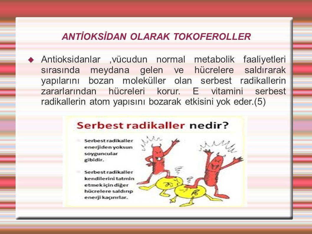 ANTİOKSİDAN OLARAK TOKOFEROLLER  Antioksidanlar,vücudun normal metabolik faaliyetleri sırasında meydana gelen ve hücrelere saldırarak yapılarını bozan moleküller olan serbest radikallerin zararlarından hücreleri korur.