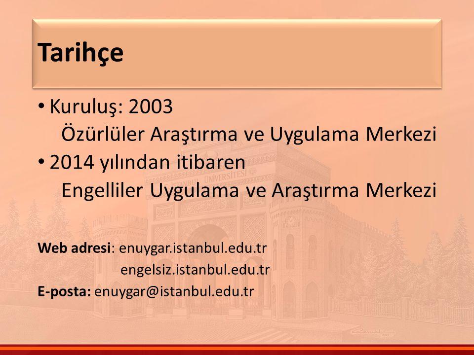 Kuruluş: 2003 Özürlüler Araştırma ve Uygulama Merkezi 2014 yılından itibaren Engelliler Uygulama ve Araştırma Merkezi Web adresi: enuygar.istanbul.edu.tr engelsiz.istanbul.edu.tr E-posta: enuygar@istanbul.edu.tr Tarihçe