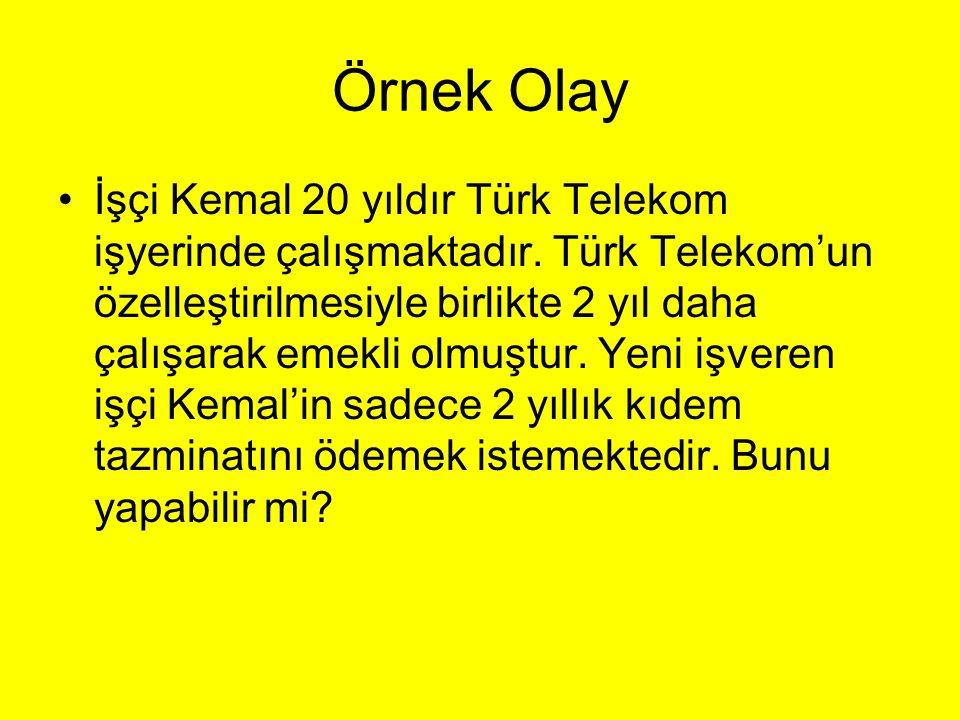 Örnek Olay İşçi Kemal 20 yıldır Türk Telekom işyerinde çalışmaktadır. Türk Telekom'un özelleştirilmesiyle birlikte 2 yıl daha çalışarak emekli olmuştu