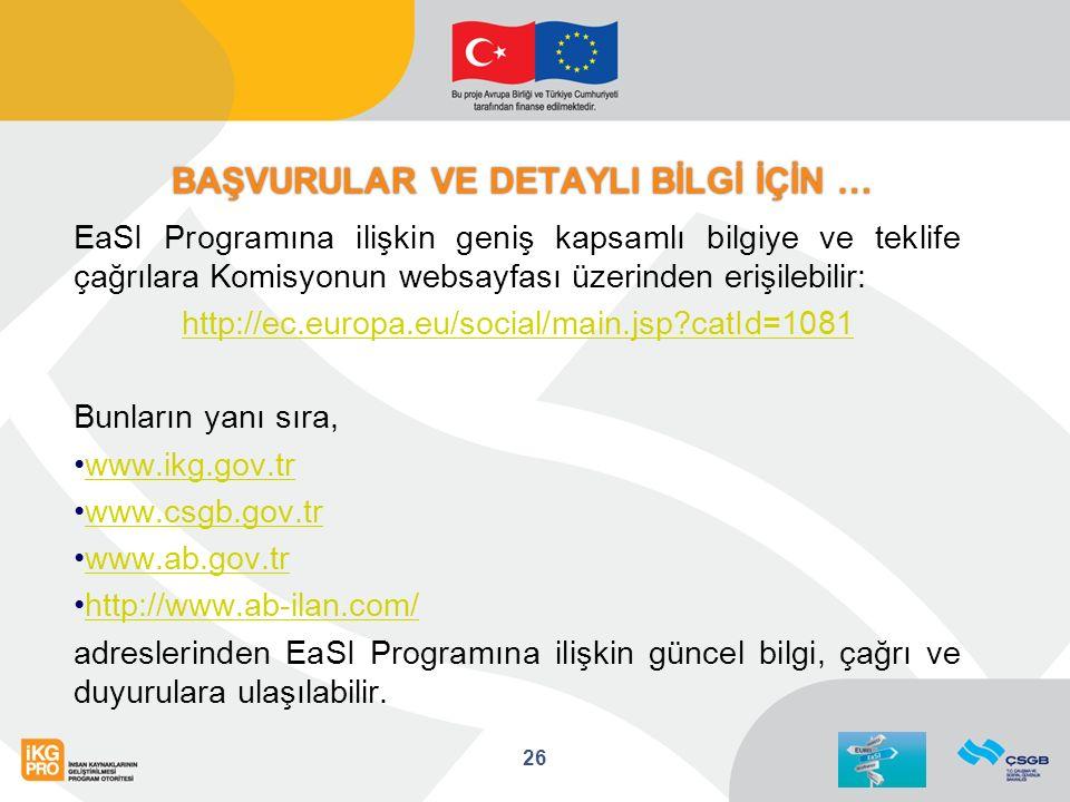 EaSI Programına ilişkin geniş kapsamlı bilgiye ve teklife çağrılara Komisyonun websayfası üzerinden erişilebilir: http://ec.europa.eu/social/main.jsp catId=1081 Bunların yanı sıra, www.ikg.gov.tr www.csgb.gov.tr www.ab.gov.tr http://www.ab-ilan.com/ adreslerinden EaSI Programına ilişkin güncel bilgi, çağrı ve duyurulara ulaşılabilir.