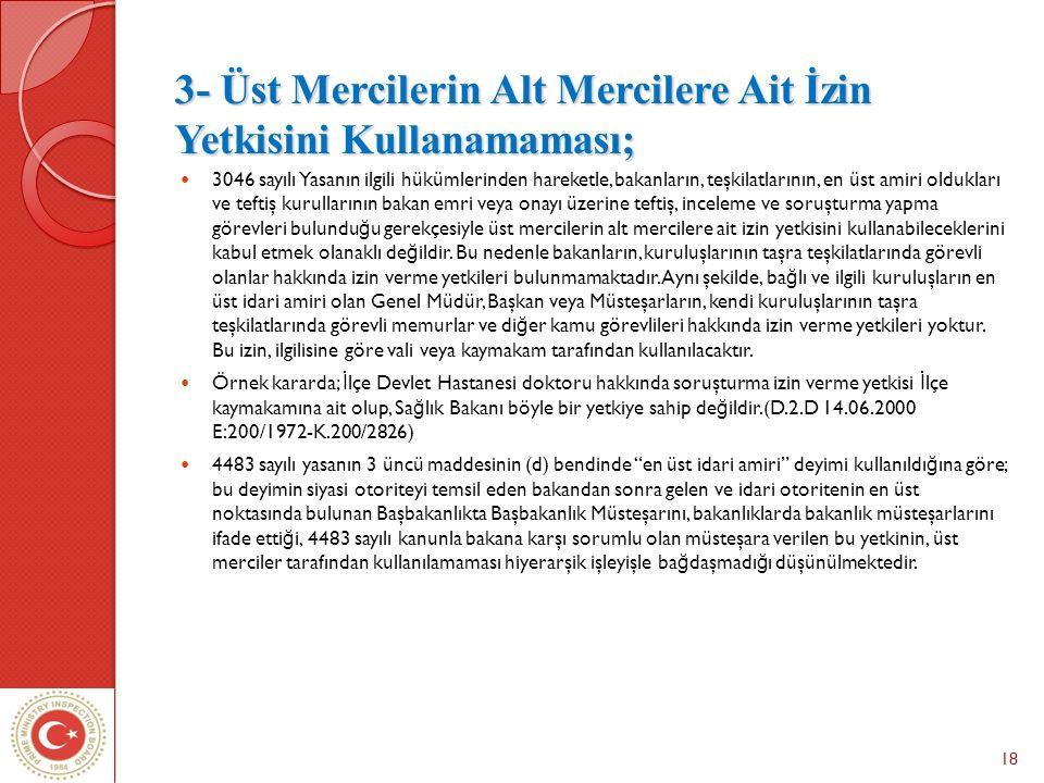 18 3- Üst Mercilerin Alt Mercilere Ait İzin Yetkisini Kullanamaması; 3046 sayılı Yasanın ilgili hükümlerinden hareketle, bakanların, teşkilatlarının,