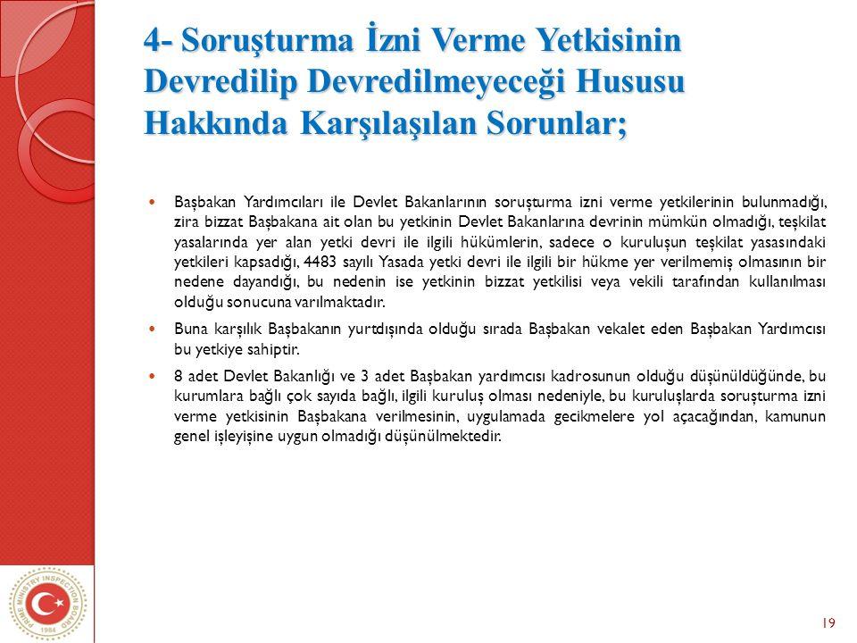 19 4- Soruşturma İzni Verme Yetkisinin Devredilip Devredilmeyeceği Hususu Hakkında Karşılaşılan Sorunlar; Başbakan Yardımcıları ile Devlet Bakanlarını