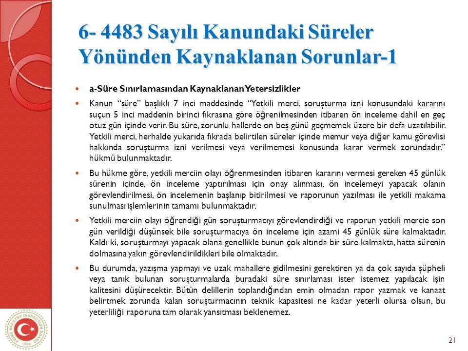 """21 6- 4483 Sayılı Kanundaki Süreler Yönünden Kaynaklanan Sorunlar-1 a-Süre Sınırlamasından Kaynaklanan Yetersizlikler Kanun """"süre"""" başlıklı 7 inci mad"""