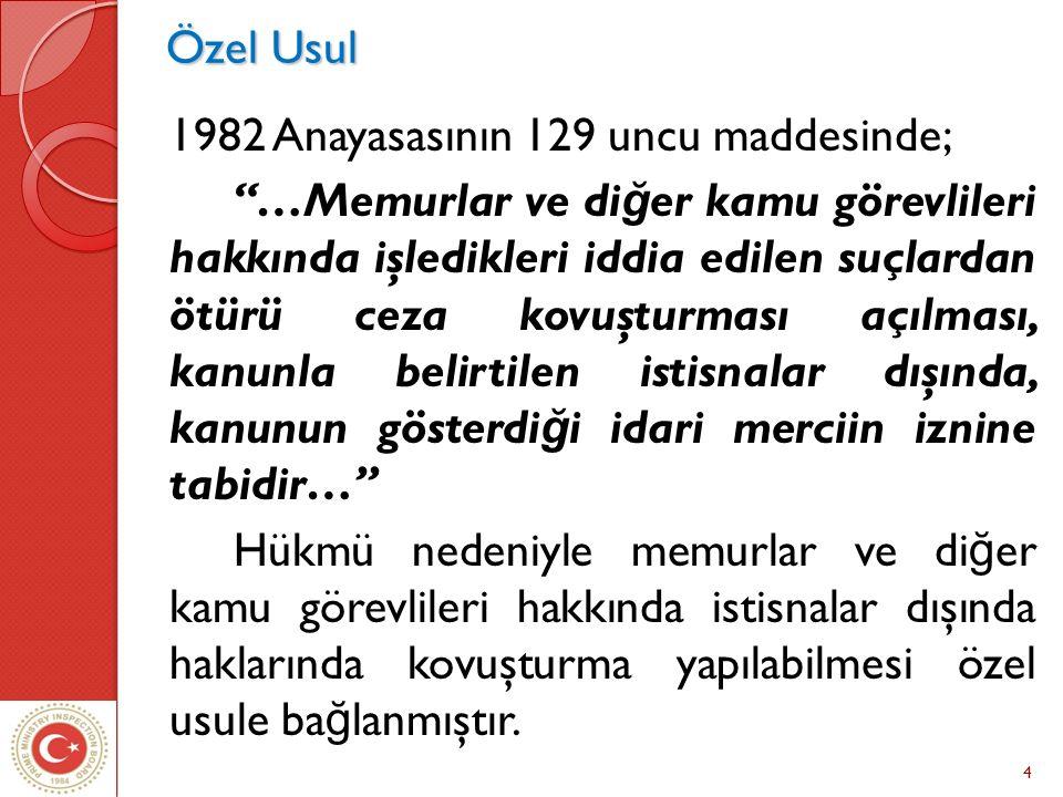 """4 Özel Usul Özel Usul 1982 Anayasasının 129 uncu maddesinde; """"…Memurlar ve di ğ er kamu görevlileri hakkında işledikleri iddia edilen suçlardan ötürü"""