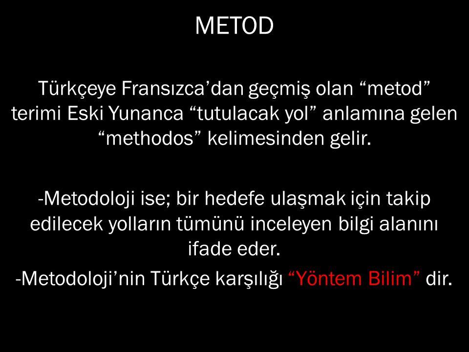 """METOD Türkçeye Fransızca'dan geçmiş olan """"metod"""" terimi Eski Yunanca """"tutulacak yol"""" anlamına gelen """"methodos"""" kelimesinden gelir. -Metodoloji ise; bi"""