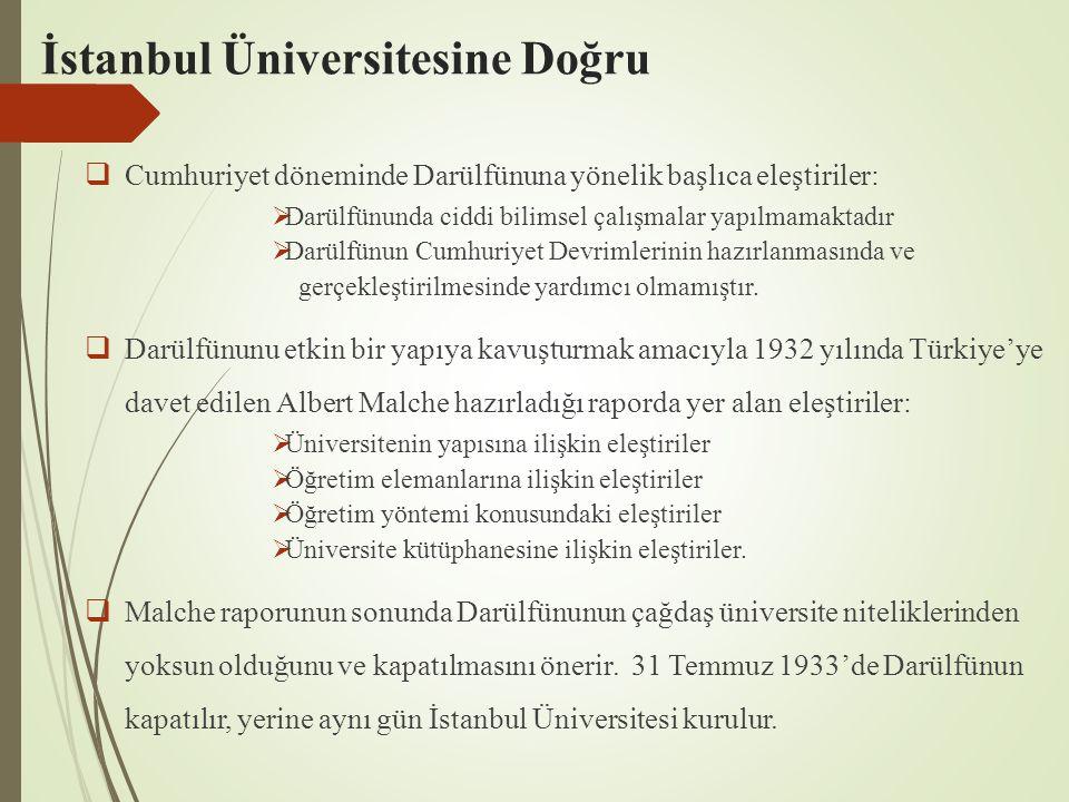 İstanbul Üniversitesine Doğru  Cumhuriyet döneminde Darülfünuna yönelik başlıca eleştiriler:  Darülfünunda ciddi bilimsel çalışmalar yapılmamaktadır  Darülfünun Cumhuriyet Devrimlerinin hazırlanmasında ve gerçekleştirilmesinde yardımcı olmamıştır.