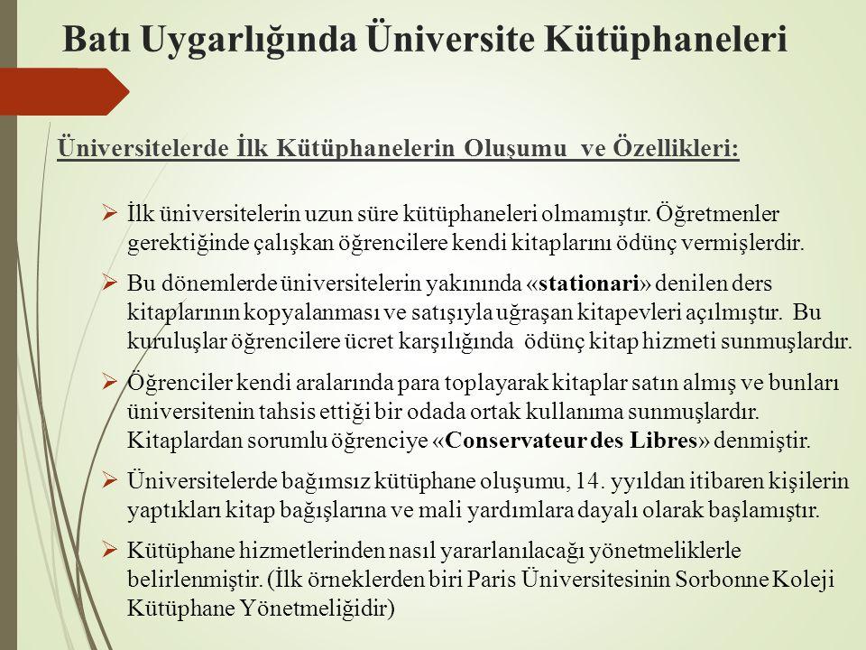 Batı Uygarlığında Üniversite Kütüphaneleri Üniversitelerde İlk Kütüphanelerin Oluşumu ve Özellikleri:  İlk üniversitelerin uzun süre kütüphaneleri ol