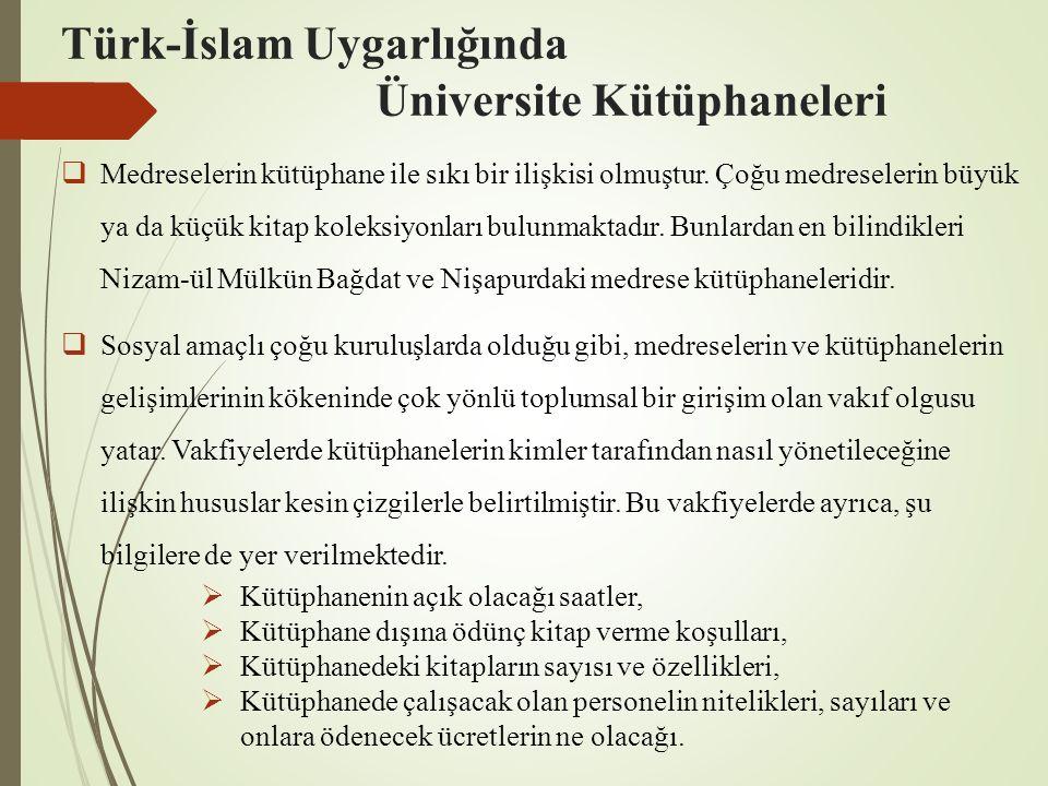 Türk-İslam Uygarlığında Üniversite Kütüphaneleri  Medreselerin kütüphane ile sıkı bir ilişkisi olmuştur. Çoğu medreselerin büyük ya da küçük kitap ko