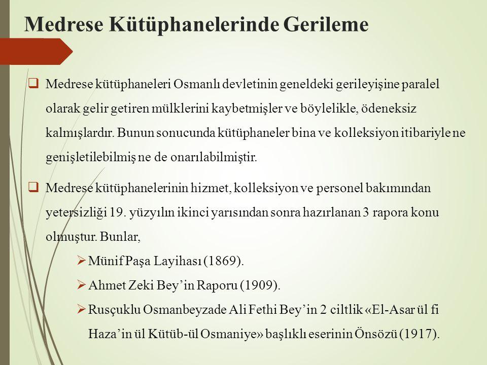 Medrese Kütüphanelerinde Gerileme  Medrese kütüphaneleri Osmanlı devletinin geneldeki gerileyişine paralel olarak gelir getiren mülklerini kaybetmişler ve böylelikle, ödeneksiz kalmışlardır.