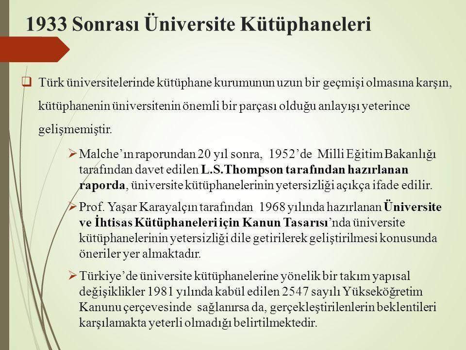 1933 Sonrası Üniversite Kütüphaneleri  Türk üniversitelerinde kütüphane kurumunun uzun bir geçmişi olmasına karşın, kütüphanenin üniversitenin önemli bir parçası olduğu anlayışı yeterince gelişmemiştir.