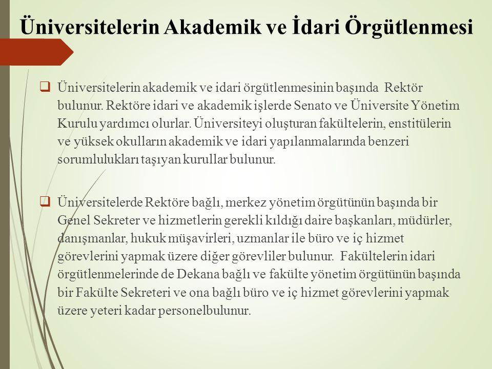 Üniversitelerin Akademik ve İdari Örgütlenmesi  Üniversitelerin akademik ve idari örgütlenmesinin başında Rektör bulunur. Rektöre idari ve akademik i