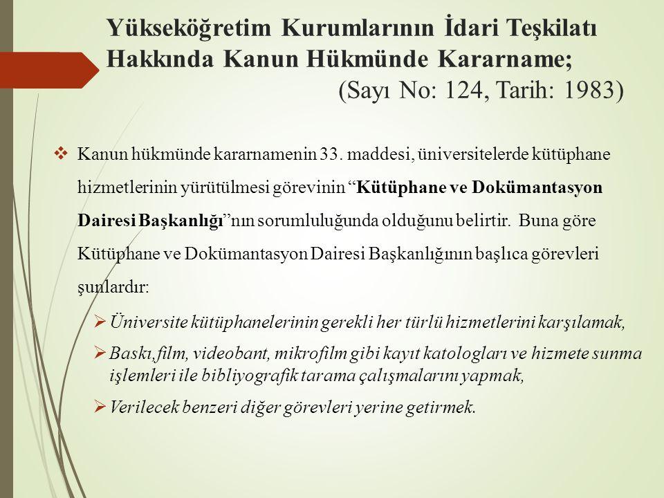 Yükseköğretim Kurumlarının İdari Teşkilatı Hakkında Kanun Hükmünde Kararname; (Sayı No: 124, Tarih: 1983)  Kanun hükmünde kararnamenin 33. maddesi, ü