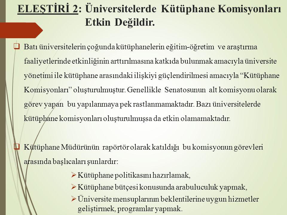 ELEŞTİRİ 2: Üniversitelerde Kütüphane Komisyonları Etkin Değildir.  Batı üniversitelerin çoğunda kütüphanelerin eğitim-öğretim ve araştırma faaliyetl