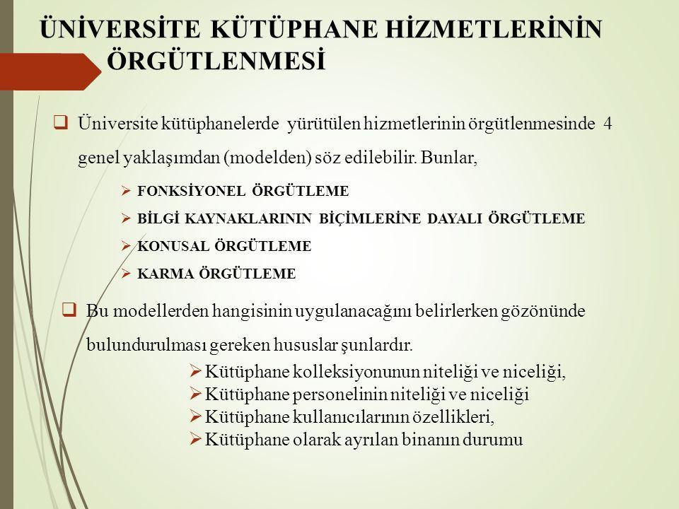 ÜNİVERSİTE KÜTÜPHANE HİZMETLERİNİN ÖRGÜTLENMESİ  Üniversite kütüphanelerde yürütülen hizmetlerinin örgütlenmesinde 4 genel yaklaşımdan (modelden) söz