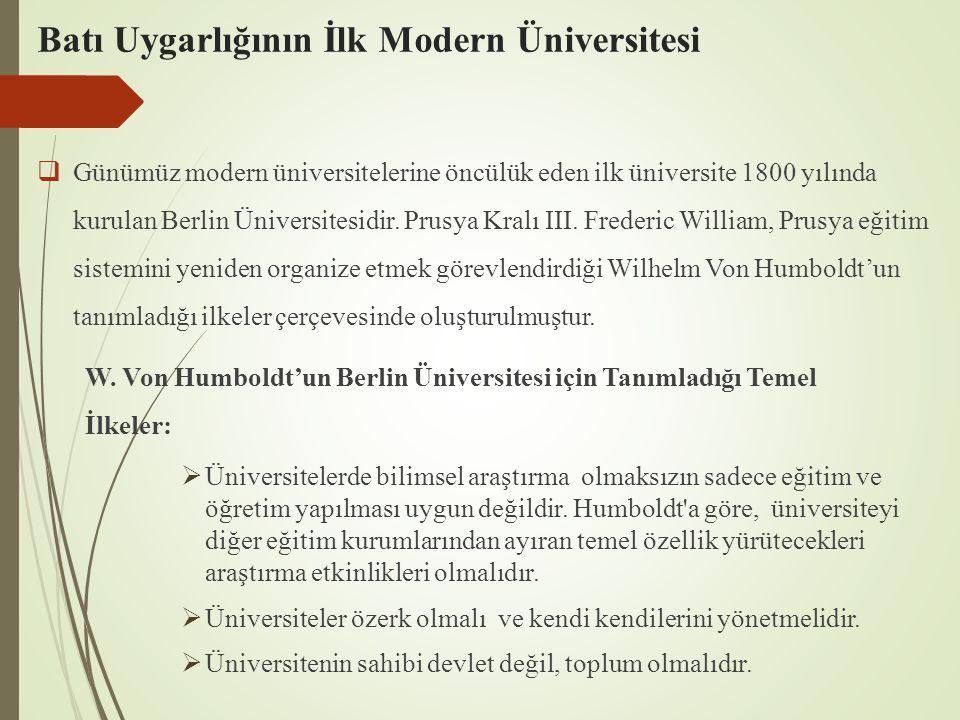 Batı Uygarlığının İlk Modern Üniversitesi  Günümüz modern üniversitelerine öncülük eden ilk üniversite 1800 yılında kurulan Berlin Üniversitesidir.