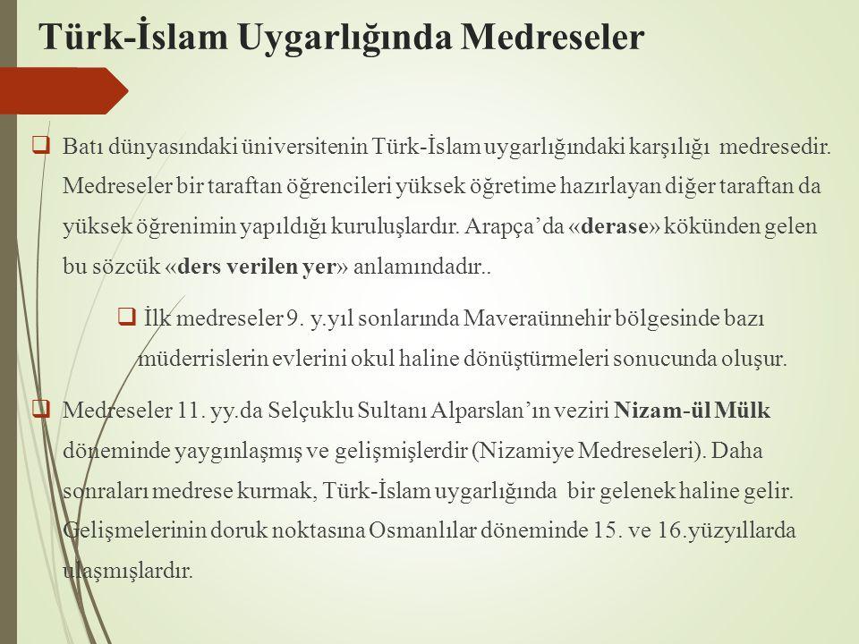 Türk-İslam Uygarlığında Medreseler  Batı dünyasındaki üniversitenin Türk-İslam uygarlığındaki karşılığı medresedir.
